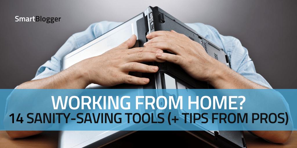 Von zu Hause aus arbeiten? Sanity-Saving-Tools (+ Pro-Tipps)
