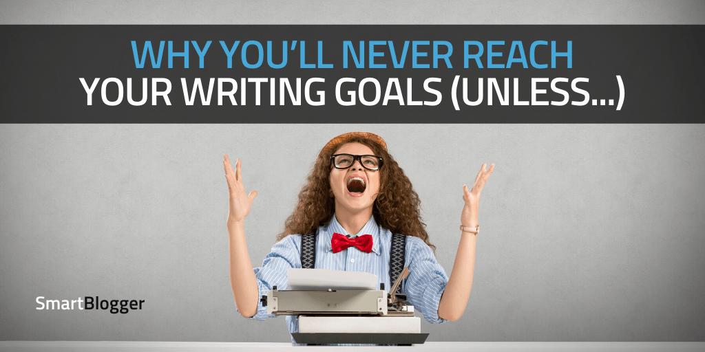 Warum Sie Ihre Schreibziele niemals erreichen (es sei denn ...)